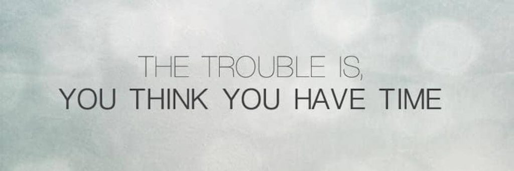 sentence the trouble is you think you have time in grey mysterious background
